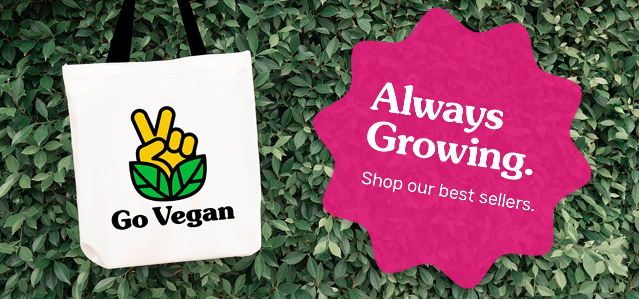 "Photo of a Go Vegan Revolution tote bag with a peace sign being made with a hand. There is a photograph of green leaves behind the tote bag. Image says ""Always Growing: Shop our best sellers."""
