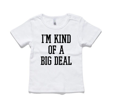 I'm Kind Of A Big Deal 100% Cotton Baby T-Shirt