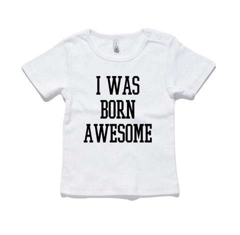 I Was Born Awesome 100% Cotton Baby T-Shirt
