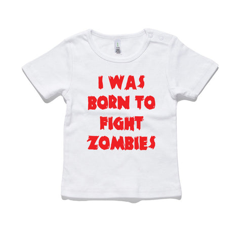 I Was Born To Fight Zombies 100% Cotton Baby T-Shirt
