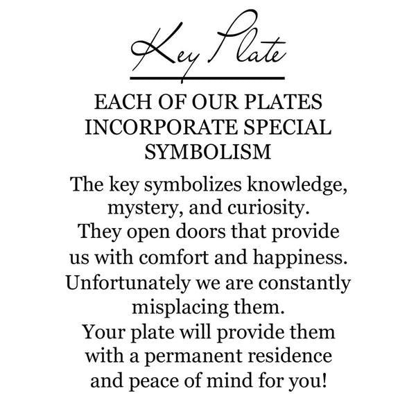 On the back of the box is a label that explains the corresponding symbolism. The key symbolizes knowledge, mystery, and curiosity. They open doors that provide us with comfort and happiness. Unfortunately we are constantly misplacing them. Your plate will provide them a permanent residence.