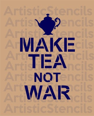 Make Tea not War Stencil 10x6.4