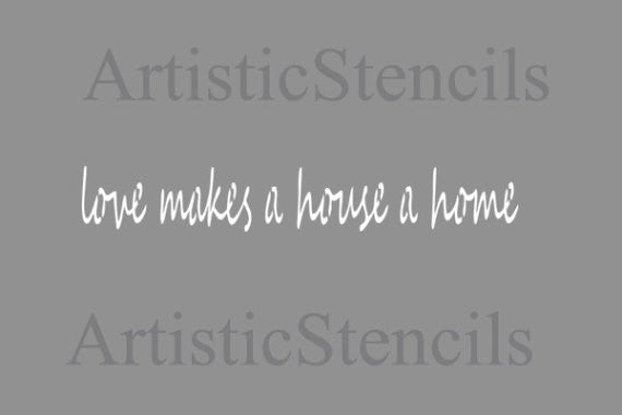 Love makes a house a home Stencil 10x1.5
