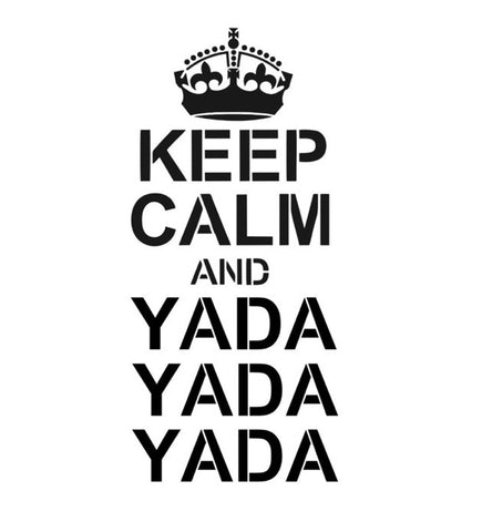 Keep Calm and YadaYada Yada Stencil 10x4.6