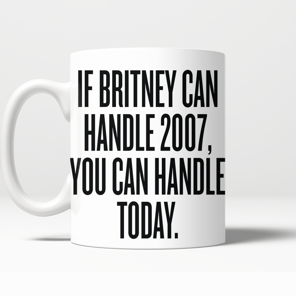 'If Britney Can Survive 2007...' Printed Mug