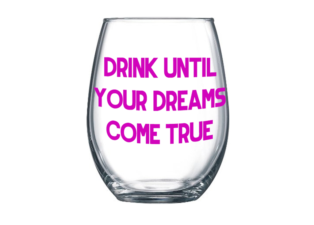 'Drink Until Your Dreams Come True' Stemless Wine Glass
