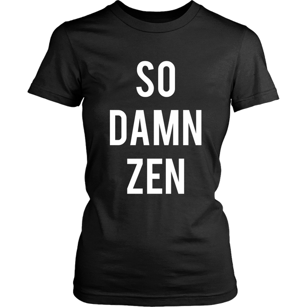 So Damn Zen Womens Tee