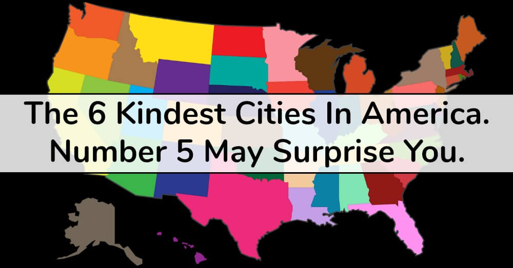 The 6 Kindest Cities In America. Number 5 May Surprise You.