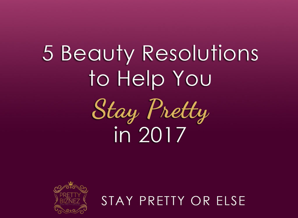 5 Beauty Resolutions to Help You Stay Pretty in 2017