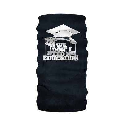 We Don't Need No Education Neck Gaiter/Snood/Warmer