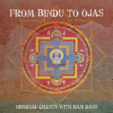 From Bindu to Ojas: Original Chants with Ram Dass (Audio Download)