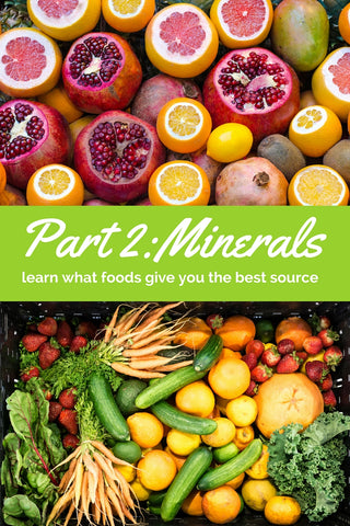 Part 2: Minerals - Learn What Foods Give You the Best Source