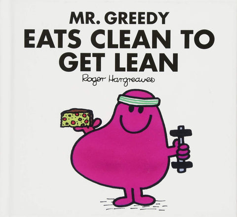 Mr.Greedy Eats Clean To Get Lean