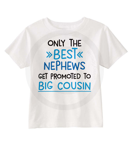 Only the best Nephews get promoted to Big Cousin Shirt