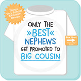 Only the Best Nephews Get Promoted to Big Cousin Tshirt 03022016f