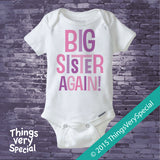 Big Sister Again Shirt or Onesie Bodysuit with Pink and Purple letters 07072015d