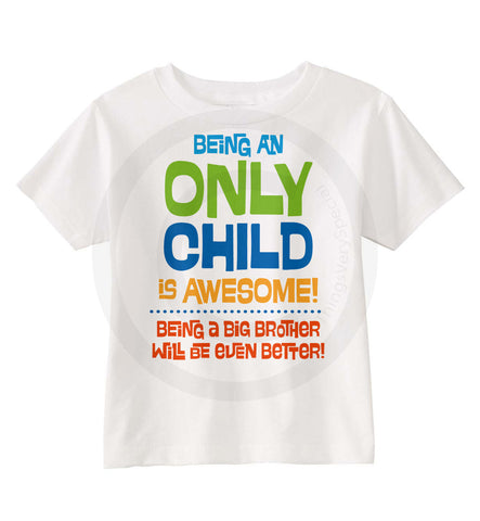 Being an Only Child is Awesome, Being a Big Brother will be even better Shirt.