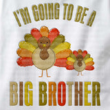 I'm going to be a Big Brother Onesie Bodysuit with Thanksgiving themed turkey, short or long sleeve 09262011f