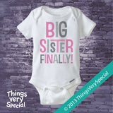 Big Sister Finally Shirt or Onesie Bodysuit with Pink and Grey Letters 09302013a2