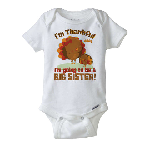 I'm Thankful I'm Going To Be A Big Sister Onesie Bodysuit in short or long sleeve 10142015a