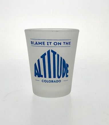Colorado Shot Glass: Blame Altitude (Frosted)