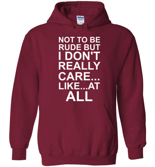 Not to Be Rude But I Don't Really Care Like at All Hoodie Youth Sizes