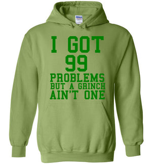 I Got 99 Problems But a Grinch Ain't One Hoodie