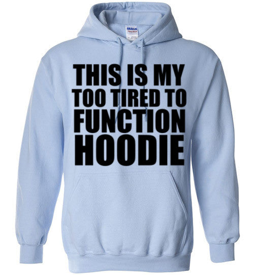 Too Tired To Function Hoodie