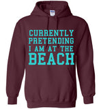 Currently Pretending I Am At The Beach Hoodie