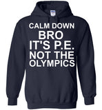 Calm Down Bro It's P.E. Not The Olympics Hoodie