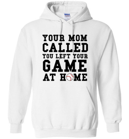 Your Mom Called Your Left Your Game At Home Hoodie