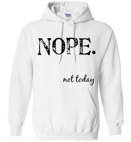 Nope Not Today Hoodie