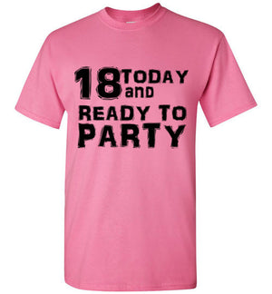 18 Today and Ready To Party T-Shirt