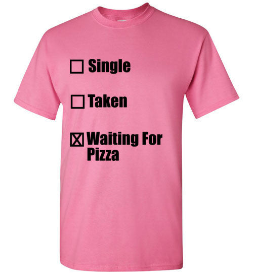 Single Taken Waiting for Pizza T-Shirt