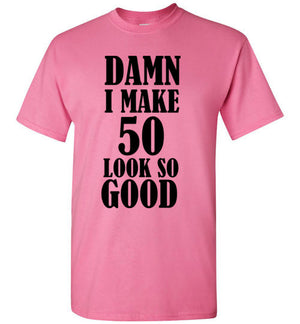 Damn I Make 50 Look So Good T-Shirt