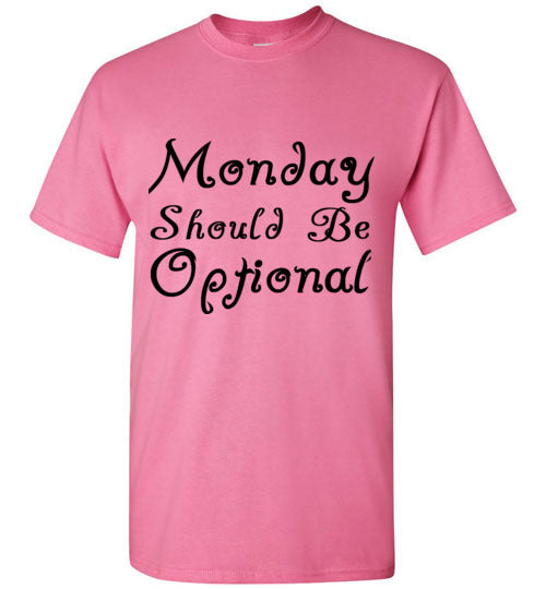 Monday Should Be Optional T-Shirt