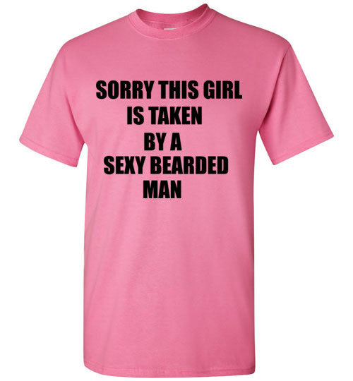Sorry This Girl is Taken By a Sexy Bearded Man T-Shirt