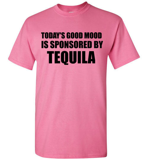Today's Good Mood is Sponsored by Tequila T-Shirt