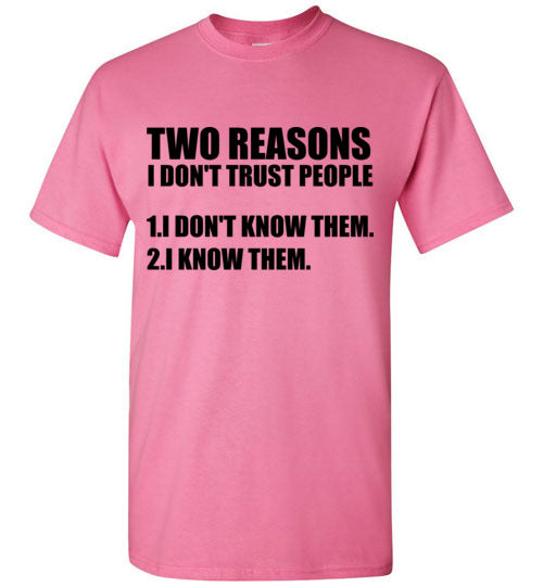 Two Reasons I Don't Trust People I Don't Know Them I Know Them T-Shirt
