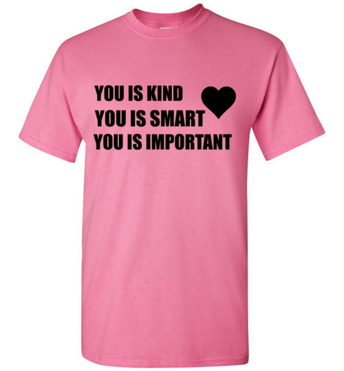 You is Kind You Is Smart You is Important T-Shirt