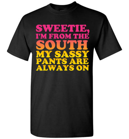 Sweetie I'm From the South My Sassy Pants are Always On