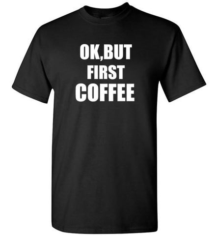 Ok, But First Coffee (Dark)