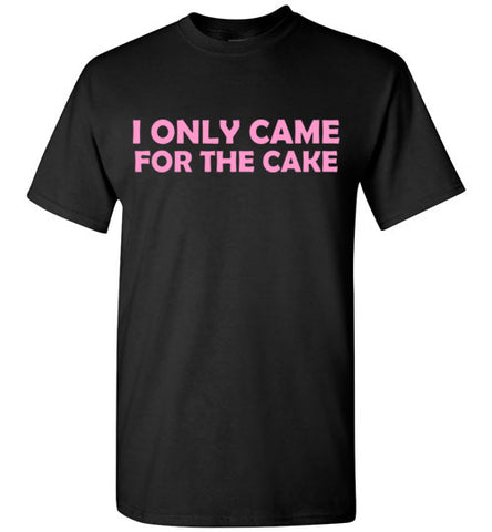 I Only Came for the Cake T-Shirt