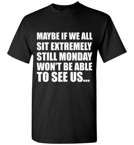 Sit Still Monday Won't Be Able to See Us T-Shirt