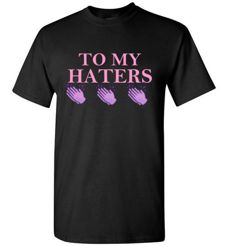 To My Haters T-Shirt