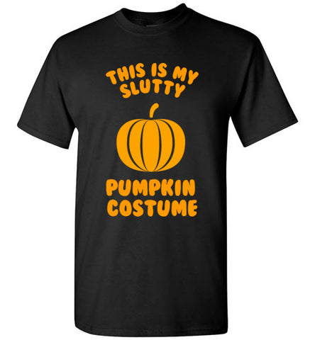 This is my Slutty Pumpkin Costume T-Shirt
