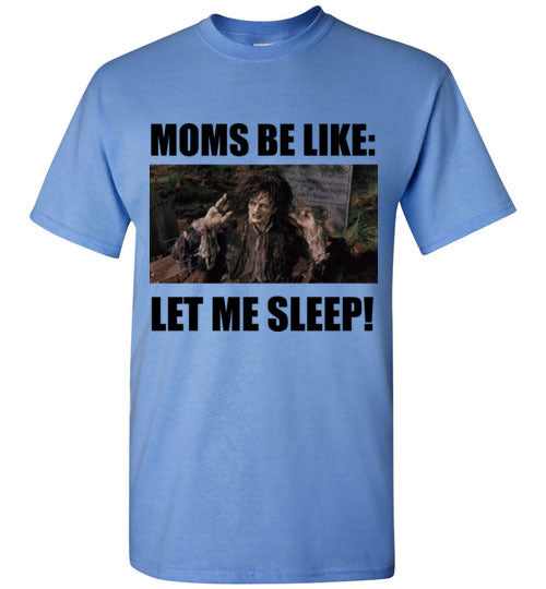 Moms Be Like Let Me Sleep Billy Hocus Pocus T-Shirt