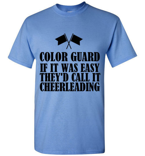 Color Guard if it was Easy They'd Call it Cheerleading T-Shirt