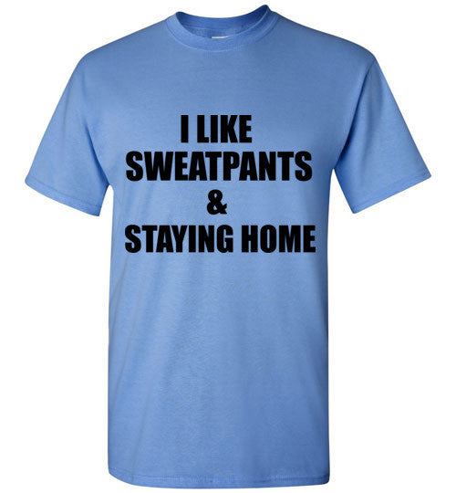 I Like Sweatpants and Staying Home T-Shirt