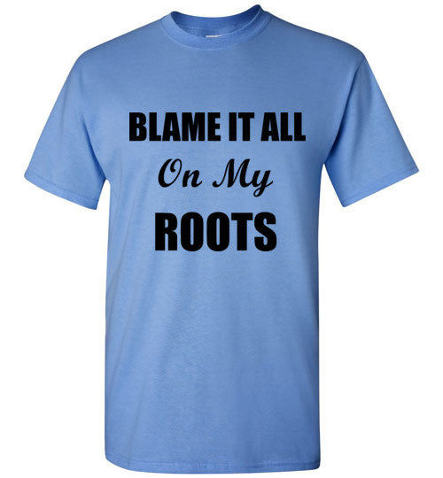 Blame it All on My Roots T-Shirt